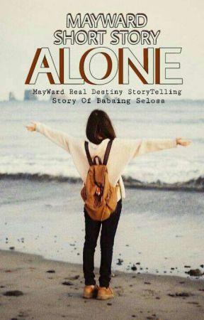 ALONE ( MAYWARD) TRUE TO LIFE Of Selosa by Babaing_Selosa