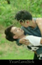 Our Story (QingYu FanFic) - Completed by YuuriLoveSick