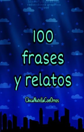 100 frases y relatos by ChicaNutellaConOreos