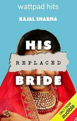 His Replaced bride (Complete) ✔️ Under Editing by 37SpreadYourwings
