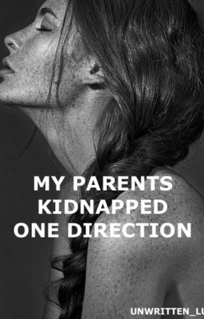 My Parents Kidnapped One Direction by Unwritten_luv