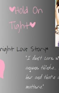 ~*Hold On Tight*~ ♥ {A Kendall Knight Love Story} ♥ cover