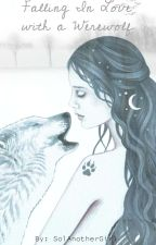 Falling In Love with a Werewolf (Completed) ni SolAnotherGirl