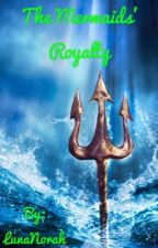 The Mermaids' Royalty by LunaNorah