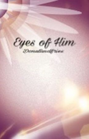 Eyes Of Him ~Watty2017 Entry~ (COMPLETE) by donutandfries
