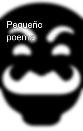 Pequeño poema by Katsociety