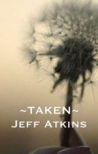 Taken - Jeff Atkins by MrsJDMaslow