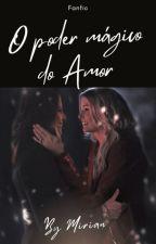 O Poder Mágico do Amor by MirianMariano
