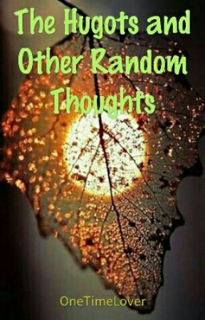 The Hugots and Other Random Thoughts by OneTimeLover