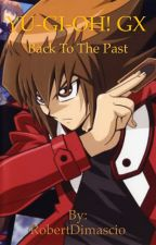 Yu-Gi-Oh! GX: Back To The Past (Yu-Gi-Oh! Watty Awards 2017) by RobertDimascio