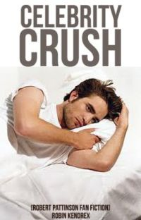 Celebrity Crush [Robert Pattinson Love Story] cover
