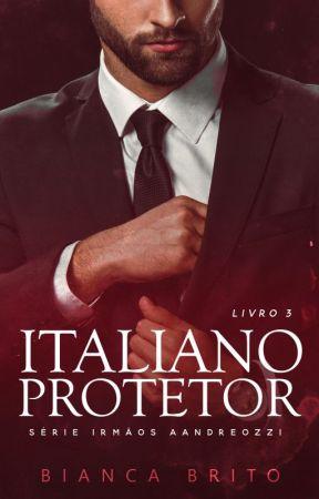ITALIANO PROTETOR - Série Irmãos Aandreozzi - Livro 03 (DEGUSTAÇÃO) by BiancaBrito0