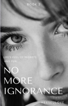 No More Ignorance (BOOK 2) by BaeSeulove