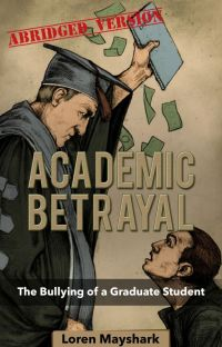 Academic Betrayal: The Bullying of a Graduate Student (Abridged Version) cover