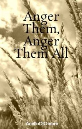 Anger Them, Anger Them All by AnelloDiOmbre