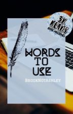 Words to Use || Book 1  [COMPLETED] by BrookeNotAshley