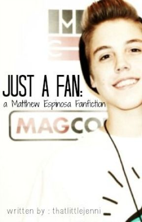 Just A Fan: a Matthew Espinosa Fanfiction by thatlittlejenni