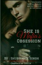 SHE IS MAFIA'S OBSESSION by ShubhangiSingh708991