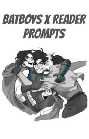 BatBoys X Reader Prompts by CosmicLeopard