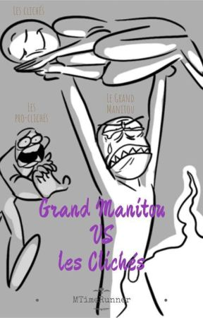 Grand Manitou Vs Les Clichés by MTimeRunner