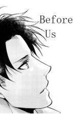 Before Us (Levi Ackerman X Reader) by Em0Kidd