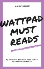 WATTPAD: MUST READS by MMontgomery5
