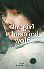 The Girl Who Cried Wolf by eyseeyuh