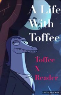 A Life With Toffee ~ Toffee X Reader  cover