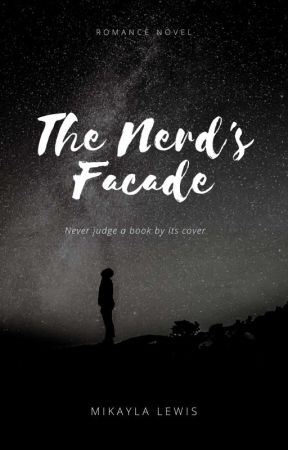 The Nerd's Facade(ON HOLD) by MikaylaLewis