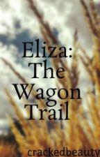 Eliza: The Wagon Trail by crackedbeauty