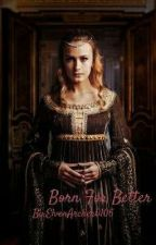 Born For Better (A Peter Pevensie/ Narnia Fanfic) by ElvenArcher0106