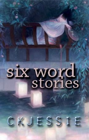 Six Word Stories by CK_Jessie