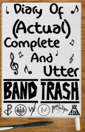 Diary Of (Actual) Complete And Utter Band Trash by ImNotObsessedISwear