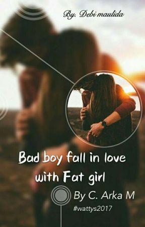 Bad boy fall in love with Fat girl  #wattys2017 by DebiMaulida0