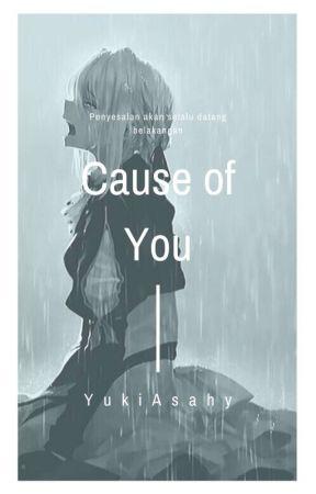 Cause Of You by YukiAsahy
