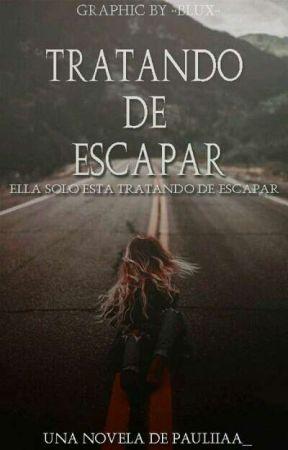 Tratando de escapar {PAUSADA} by pauliiaa___
