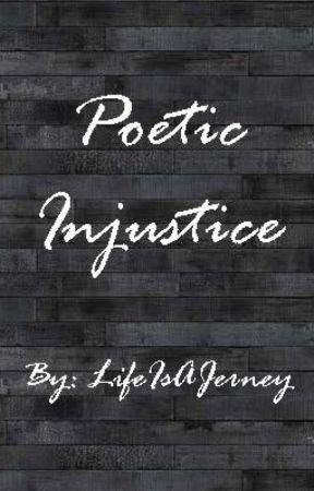 Poetic Injustice by LifeIsAJerney