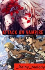 Attack on Vampire by _Rainy_Melody
