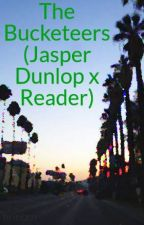 The Bucketeers (Jasper Dunlop x Reader) by brinbrn