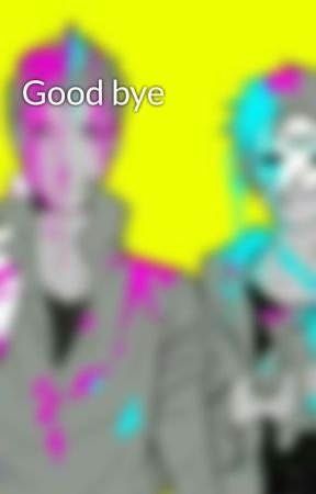 Good bye by H2O_vanoss1