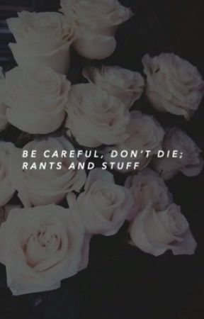 be careful, don't die; rants and stuff by venomology