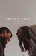 Dangerous In Love by midnightxxwriter