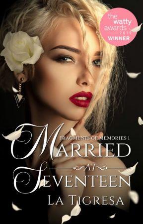 Fragments of Memories 1: Married at Seventeen (Wattys2019 WINNER) by IamLaTigresa