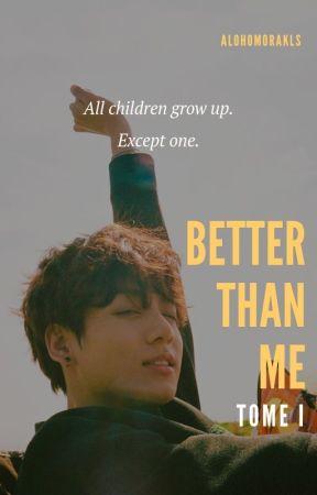 » Better Than Me. [j.kook - Tome I - SOUS CONTRAT D'ÉDITION] by AlohomoraKls