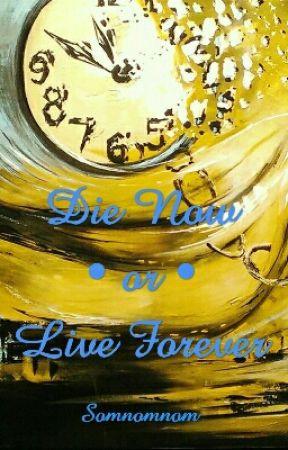 Die Now or Live Forever by nomsomart