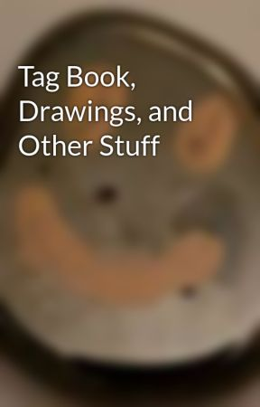 Tag Book, Drawings, and Other Stuff by DoggieFriend5
