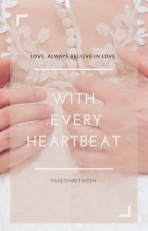 With Every Heartbeat by PagesInBetween