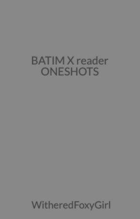 BATIM X reader ONESHOTS by WitheredFoxyGorl