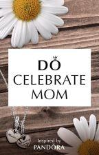 Do Celebrate Mom by soundslikework