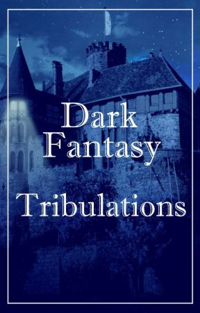 Dark Fantasy Tribulations - writing prompts by DarkFantasyCommunity